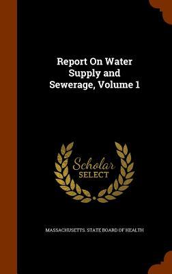 Report on Water Supply and Sewerage, Volume 1