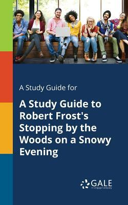 A Study Guide for a Study Guide to Robert Frost's Stopping by the Woods on a Snowy Evening