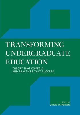 Transforming Undergraduate Education: Theory That Compels and Practices That Succeed