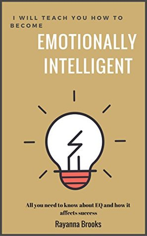 I will teach you how to become emotionally intelligent: All you need to know about emotional intelligence and how it affects success