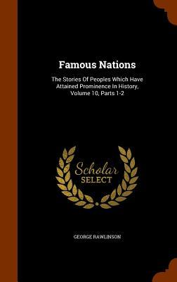 Famous Nations: The Stories of Peoples Which Have Attained Prominence in History, Volume 10, Parts 1-2
