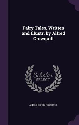 Fairy Tales, Written and Illustr. by Alfred Crowquill
