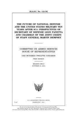 The Future of National Defense and the United States Military Ten Years After 9/11: Perspectives of Secretary of Defense Leon Panetta and Chairman of the Joint Chiefs of Staff General Martin Dempsey