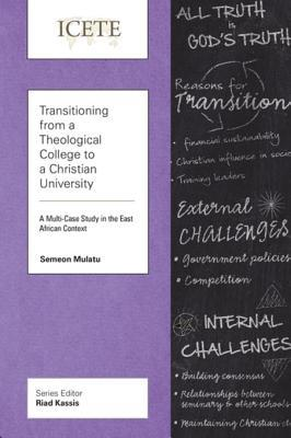Transitioning from a Theological College to a Christian University: A Multi-Case Study in the East African Context