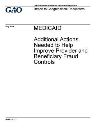Medicaid: Additional Actions Needed to Help Improve Provider and Beneficiary Fraud Controls