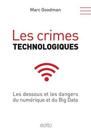 Les crimes technologiques: Les dessous et les dangers du numérique et du Big Data