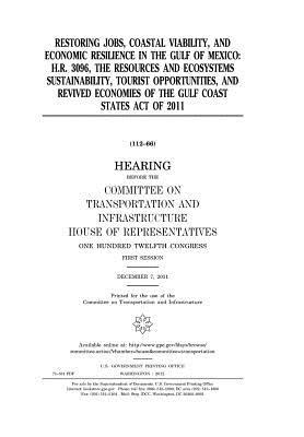 Restoring Jobs, Coastal Viability, and Economic Resilience in the Gulf of Mexico: H.R. 3096, the Resources and Ecosystems Sustainability, Tourist Opportunities, and Revived Economies of the Gulf Coast States Act of 2011