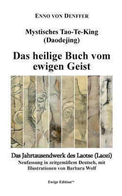 Mystisches Tao-Te-King  (Daodejing): Das heilige Buch vom ewigen Geist