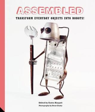 Assembled: Transform Everyday Objects Into Robots por Eszter Karpati