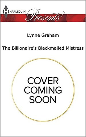 The Greek's Blackmailed Mistress (Harlequin Presents)
