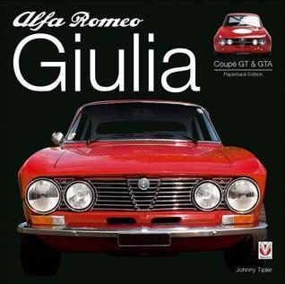 Alfa Romeo Giulia GT & GTA: Enlarged & Revised por Johnny Tipler