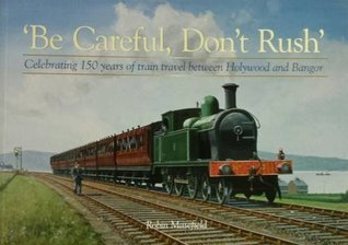 Be Careful, Don't Rush: Celebrating 150 Years of Train Travel Between Holywood and Bangor