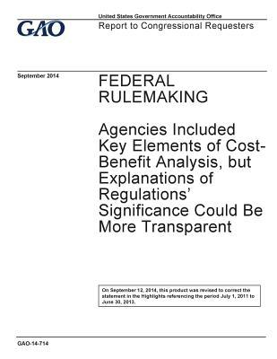 Federal Rulemaking: Agencies Included Key Elements of Cost-Benefit Analysis, But Explanations of Regulations' Significance Could Be More Transparent [Reissued on September 12, 2014]