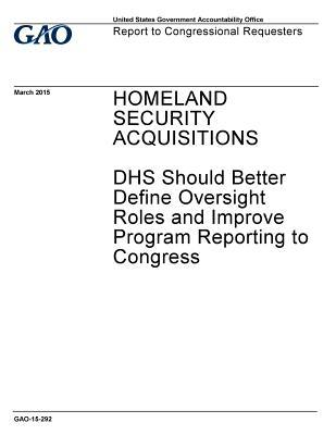 Homeland Security Acquisitions: Dhs Should Better Define Oversight Roles and Improve Program Reporting to Congress