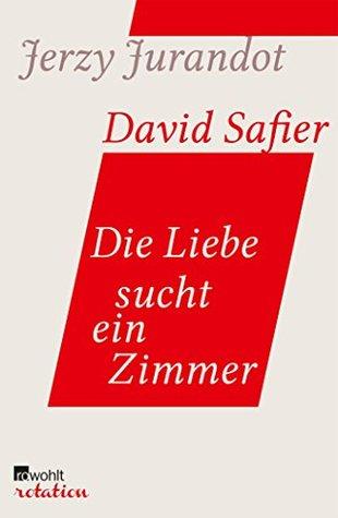 Die Liebe sucht ein Zimmer: Bearbeitet und kommentiert von David Safier