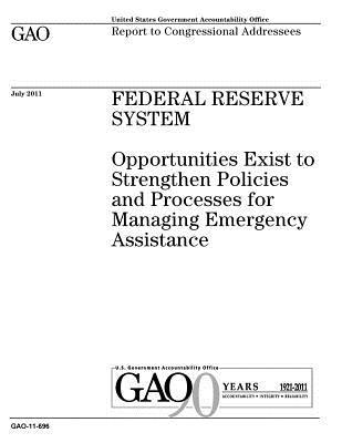Federal Reserve System: Opportunities Exist to Strengthen Policies and Processes for Managing Emergency Assistance: Report to Congressional Addressees.