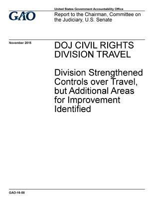 Doj Civilian Rights Division Travel: Division Strengthened Controls Over Travel, But Additional Areas for Improvement Identified