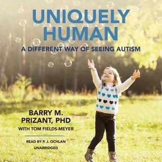 Interview With Barry M Prizant Phd >> Uniquely Human A Different Way Of Seeing Autism By Barry M Prizant