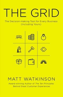 The Grid: The Decision-making Tool for Every Business (Including Yours) por Matt Watkinson