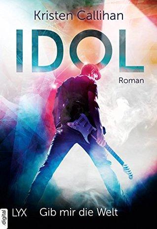 Idol - Gib mir die Welt by Kristen Callihan