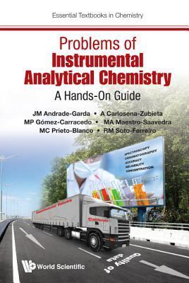 Problems of Instrumental Analytical Chemistry: A Hands-On Guide por Jose Manuel Andrade-Garda, Alatzne Carlosena-Zubieta, Maria Paz Gomez-Carracedo
