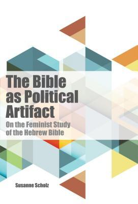 The Bible as Political Artifact: On the Feminist Study of the Hebrew Bible