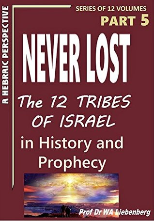 Never Lost: The Twelve Tribes of Israel: Mysteries in History and Prophecy! Book 5