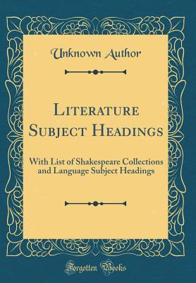 Literature Subject Headings: With List of Shakespeare Collections and Language Subject Headings