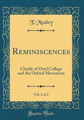 Reminiscences, Vol. 2 of 2: Chiefly of Oriel College and the Oxford Movement