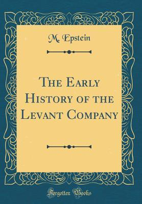 Ebook Télécharger plus de oh deutsch deutsch The Early History of the Levant Company (Classic Reprint) in French PDF DJVU 0265194148