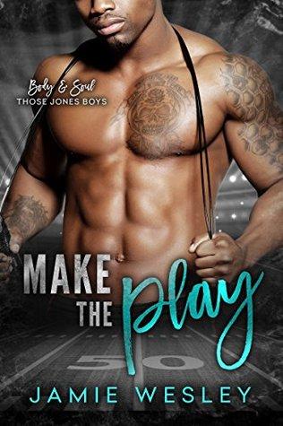 Make The Play (Body and Soul: Those Jones Boys, #1)