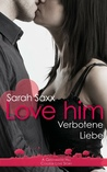Love him - Verbotene Liebe (A Greenwater Hill College Love St... by Sarah Saxx