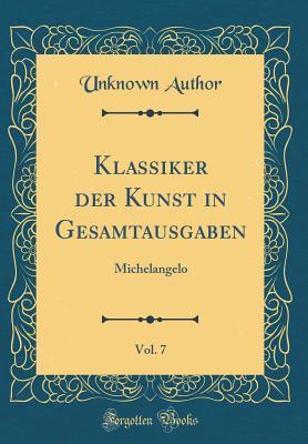 Klassiker Der Kunst in Gesamtausgaben, Vol. 7: Michelangelo