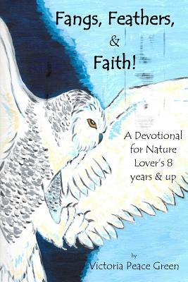Fangs, Feathers, & Faith!: A Devotional for Nature...