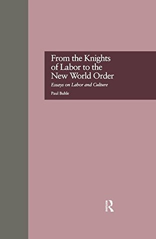 from-the-knights-of-labor-to-the-new-world-order-essays-on-labor-and-culture-500-tips