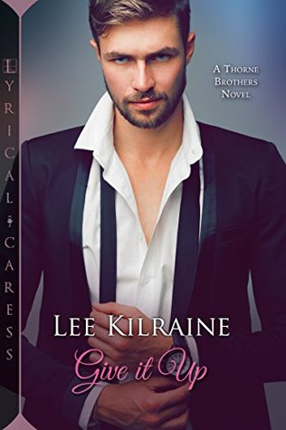 Give it Up                  (The Thorne Brothers #1)