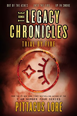 The Legacy Chronicles Trial By Fire By Pittacus Lore
