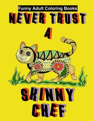 Funny Adult Coloring Books: Never Trust a Skinny Chef: Funny Animal Coloring Books for Women and Men (an Adult Coloring Book Paperback)