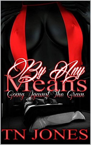 By Any Means Going Against the Grain by T.N. Jones