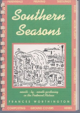 Southern Seasons: Month-By-Month Gardening in the Piedmont Plateau