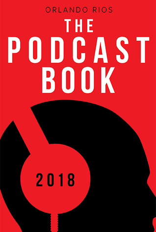 The Podcast Book 2018 by Orlando Rios
