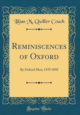 Reminiscences of Oxford: By Oxford Men, 1559 1850
