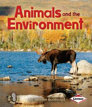 Animals and the Environment (First Step Nonfiction: Ecology)