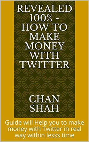 Revealed 100% - How To Make Money With Twitter: Guide will Help you to make money with Twitter in real way within lesss time