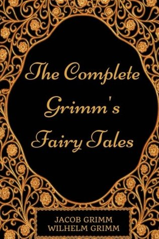 The Complete Grimm's Fairy Tales: By Jacob Grimm and Wilhelm Grimm : Illustrated
