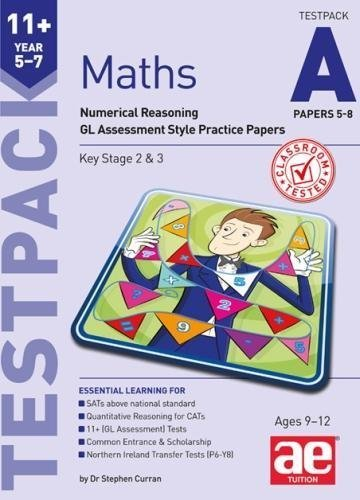 11+ Maths Year 5-7 Testpack A Papers 5-8: Numerical Reasoning GL Assessment Style Practice Papers