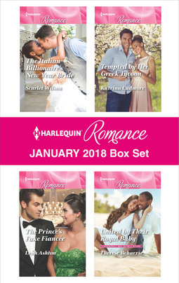 Harlequin Romance January 2018 Box Set: The Italian Billionaire's New Year Bride\The Prince's Fake Fiancee\Tempted by Her Greek Tycoon\United by Their Royal Baby