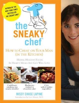 Sneaky chef how to cheat on your man in the kitchen hiding sneaky chef how to cheat on your man in the kitchen hiding healthy foods in hearty meals any guy will love by missy chase lapine forumfinder Images