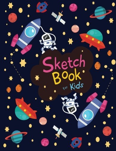 "Sketch book for kids: Cute SPACE! - Blank Paper for Drawing - 110 Pages ( 8.5""x11"" )Blank Paper for Drawing, Doodling or Sketching (Sketchbooks For Kids): Volume 2 (Space! Sketch Book for kids)"