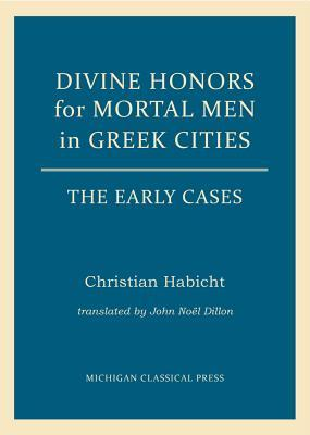 Divine Honors for Mortal Men in Greek Cities: The Early Cases